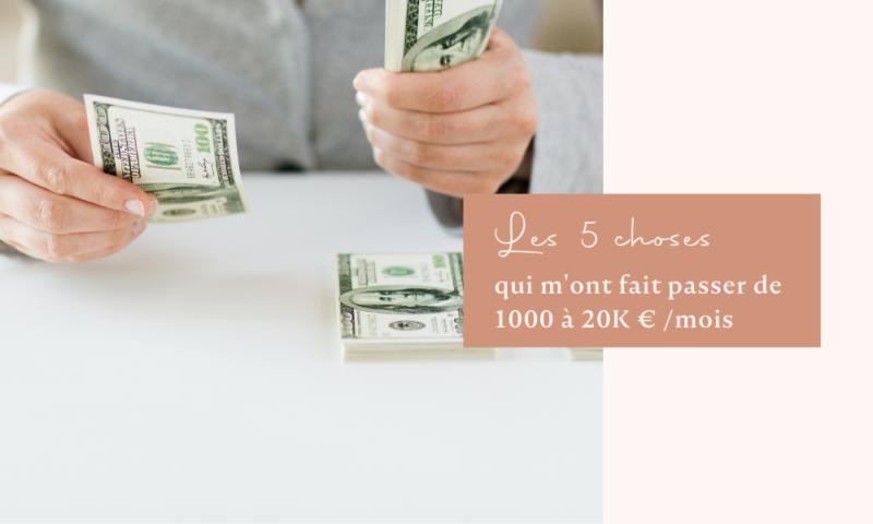 5 choses qui m'ont fait passer de 1 000 à 20 000 € par mois en 1 an