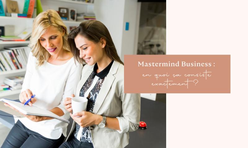 Un Mastermind Business : ça consiste en quoi exactement ?