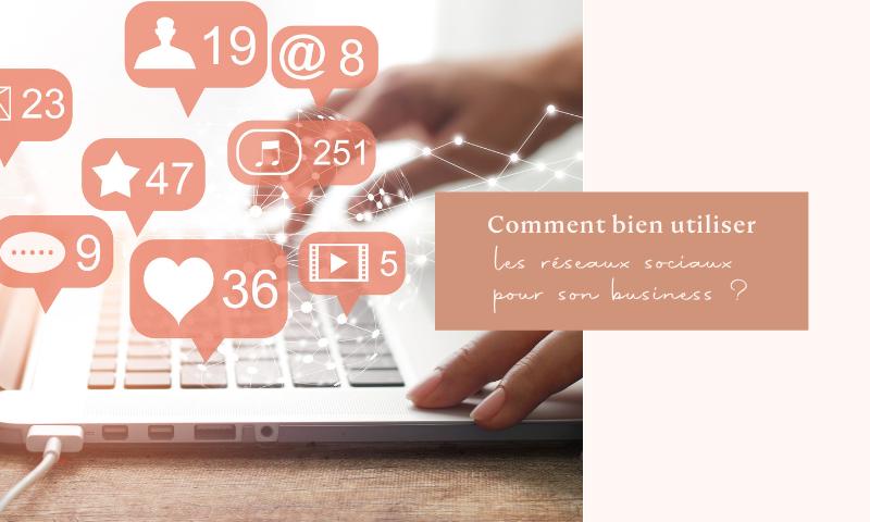 Comment bien utiliser les réseaux sociaux pour son business ?