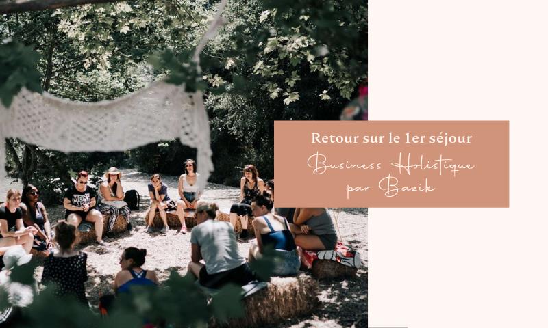 Retour sur le premier Séjour Business Holistique par Bazik