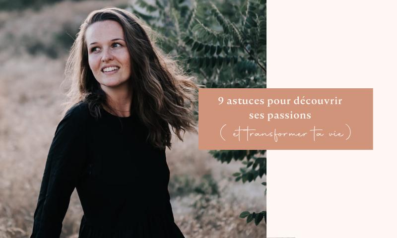 9 Astuces pour Découvrir ses Passions (et transformer sa vie)