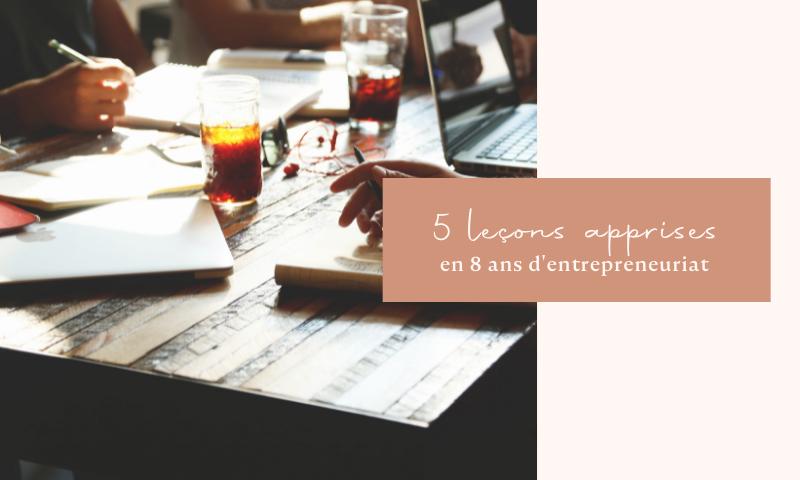 5 leçons apprises après 8 ans d'entrepreneuriat