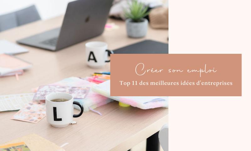 Créer son Emploi : Top 11 des Meilleures Idées d'Entreprise